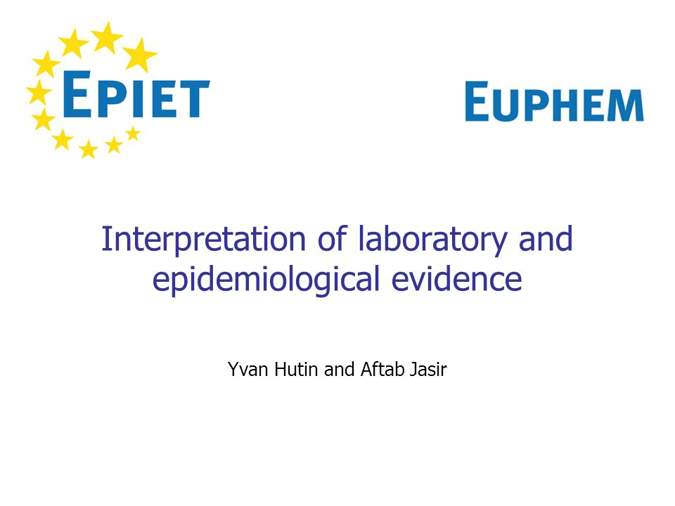 Interpretation of laboratory and epidemiological evidence Yvan Hutin and Aftab Jasir