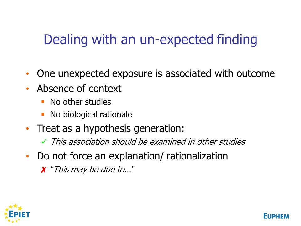 Dealing with an un-expected finding One unexpected exposure is associated with outcome Absence of context No other studies No biological rationale Tre