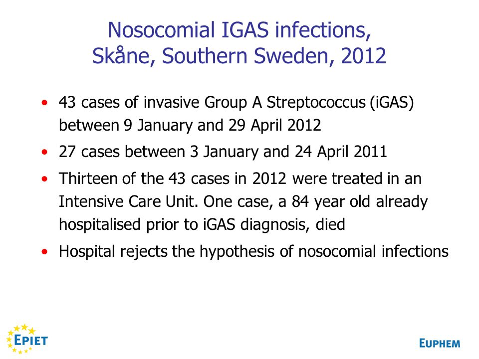 Nosocomial IGAS infections, Skåne, Southern Sweden, 2012 43 cases of invasive Group A Streptococcus (iGAS) between 9 January and 29 April 2012 27 case