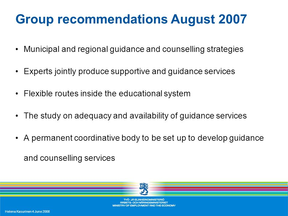 Helena Kasurinen 4 June 2008 Group recommendations August 2007 Municipal and regional guidance and counselling strategies Experts jointly produce supp