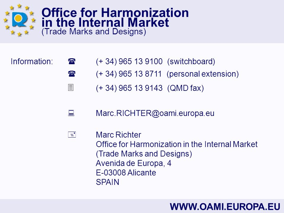 Office for Harmonization in the Internal Market (Trade Marks and Designs)   Information: (+ 34) (switchboard) (+ 34) (personal extension) (+ 34) (QMD fax) Marc Richter Office for Harmonization in the Internal Market (Trade Marks and Designs) Avenida de Europa, 4 E Alicante SPAIN