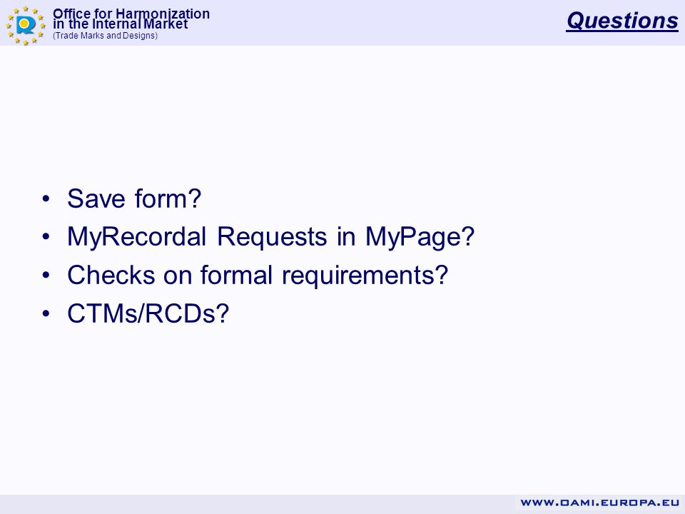 Office for Harmonization in the Internal Market (Trade Marks and Designs) Questions Save form? MyRecordal Requests in MyPage? Checks on formal require