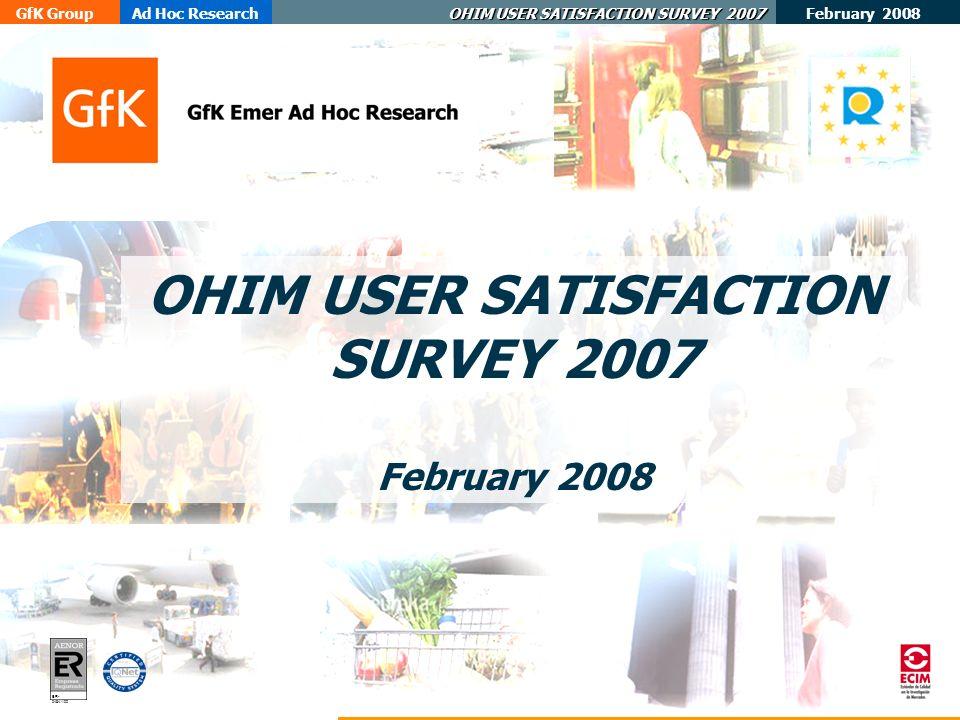 February 2008 GfK GroupAd Hoc Research OHIM USER SATISFACTION SURVEY 2007 ER- 0484/1/00 OHIM USER SATISFACTION SURVEY 2007 February 2008