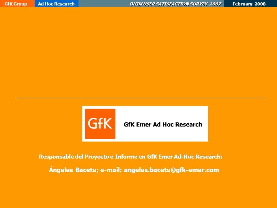 February 2008 GfK GroupAd Hoc Research OHIM USER SATISFACTION SURVEY 2007 Responsable del Proyecto e Informe en GfK Emer Ad-Hoc Research: Ángeles Bacete; e-mail: angeles.bacete@gfk-emer.com