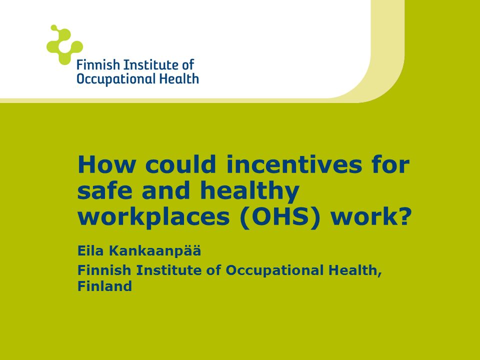 How could incentives for safe and healthy workplaces (OHS) work.