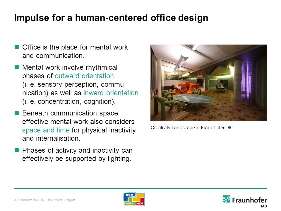 © Fraunhofer IAO, IAT Universität Stuttgart Impulse for a human-centered office design Office is the place for mental work and communication. Mental w