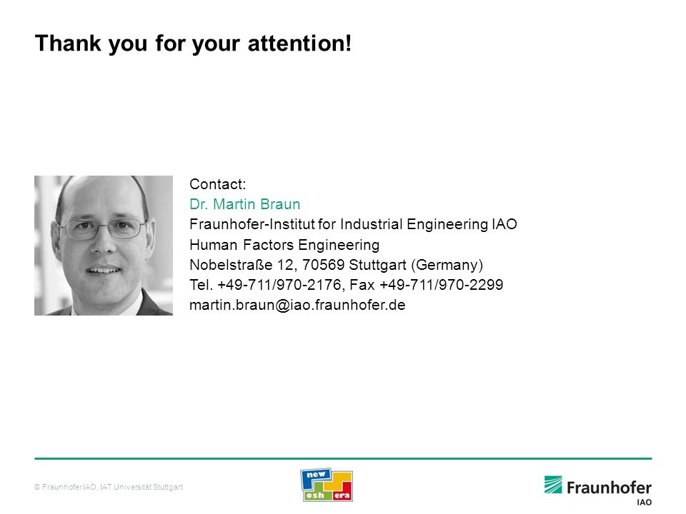 © Fraunhofer IAO, IAT Universität Stuttgart Thank you for your attention! Contact: Dr. Martin Braun Fraunhofer-Institut for Industrial Engineering IAO