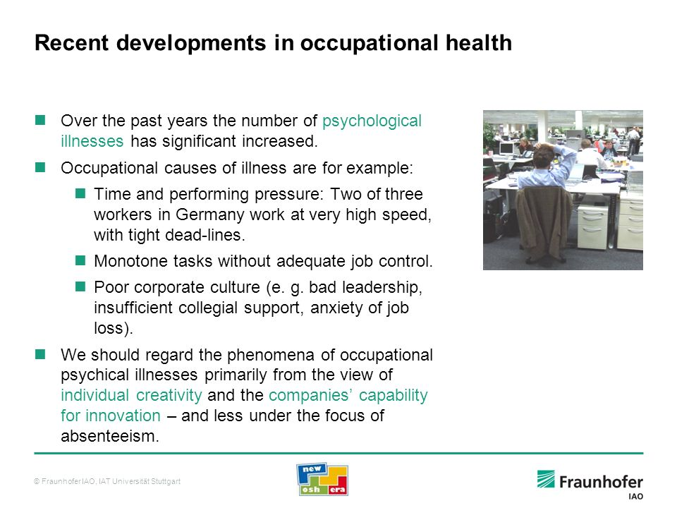 © Fraunhofer IAO, IAT Universität Stuttgart Recent developments in occupational health Over the past years the number of psychological illnesses has s