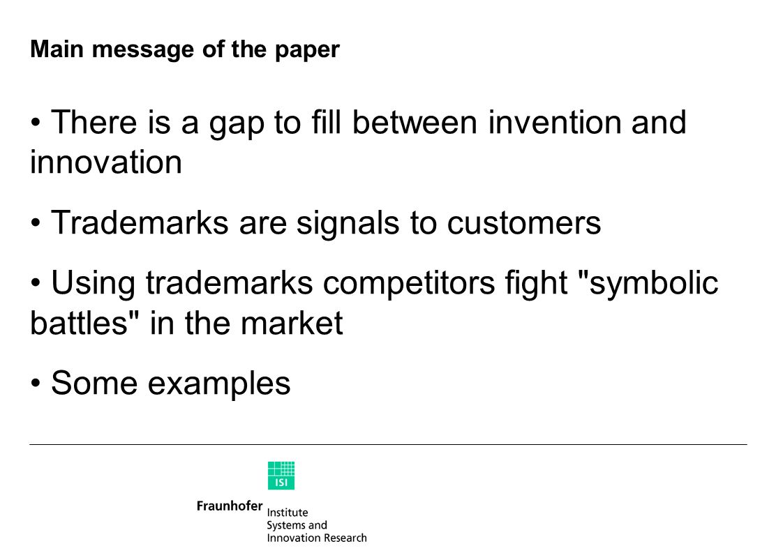 Main message of the paper There is a gap to fill between invention and innovation Trademarks are signals to customers Using trademarks competitors fight symbolic battles in the market Some examples