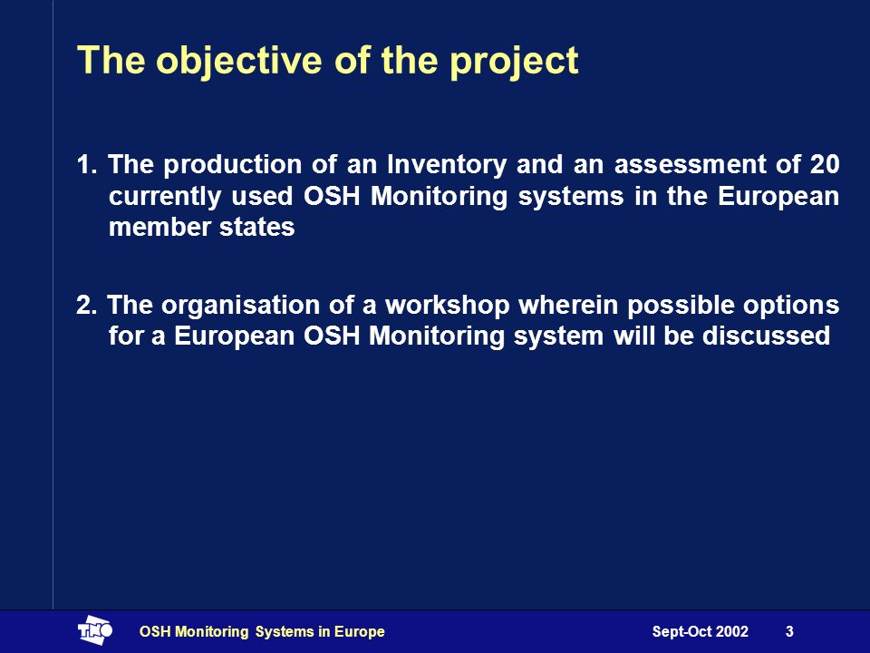 Sept-Oct 2002OSH Monitoring Systems in Europe3 The objective of the project 1.