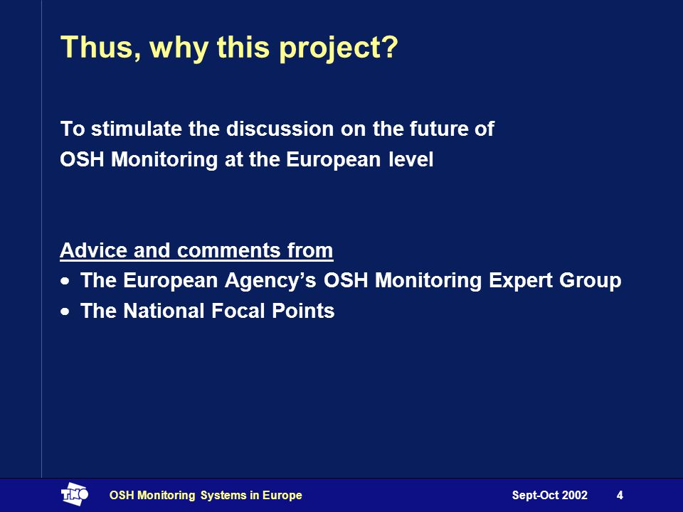 Sept-Oct 2002OSH Monitoring Systems in Europe4 Thus, why this project.