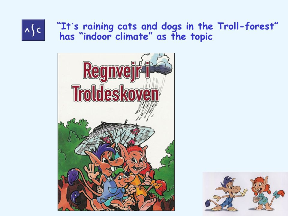 It´s raining cats and dogs in the Troll-forest has indoor climate as the topic