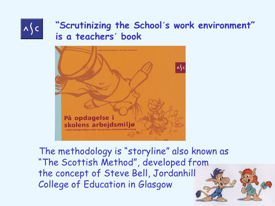 The methodology is storyline also known as The Scottish Method, developed from the concept of Steve Bell, Jordanhill College of Education in Glasgow S