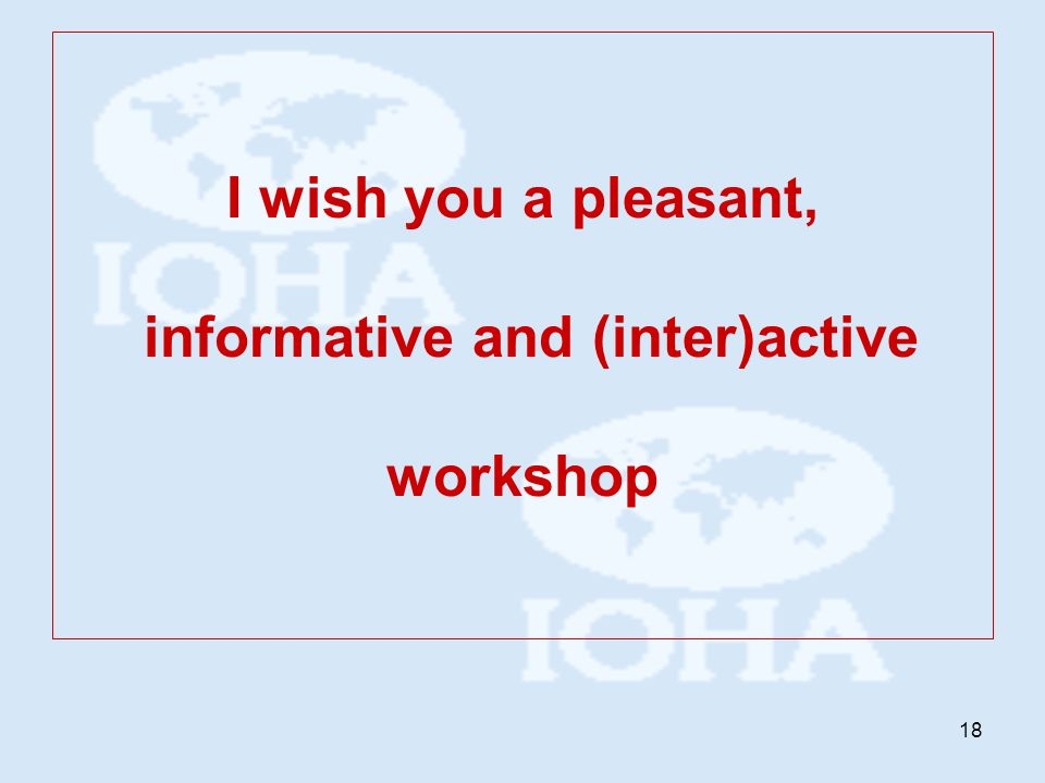 18 I wish you a pleasant, informative and (inter)active workshop