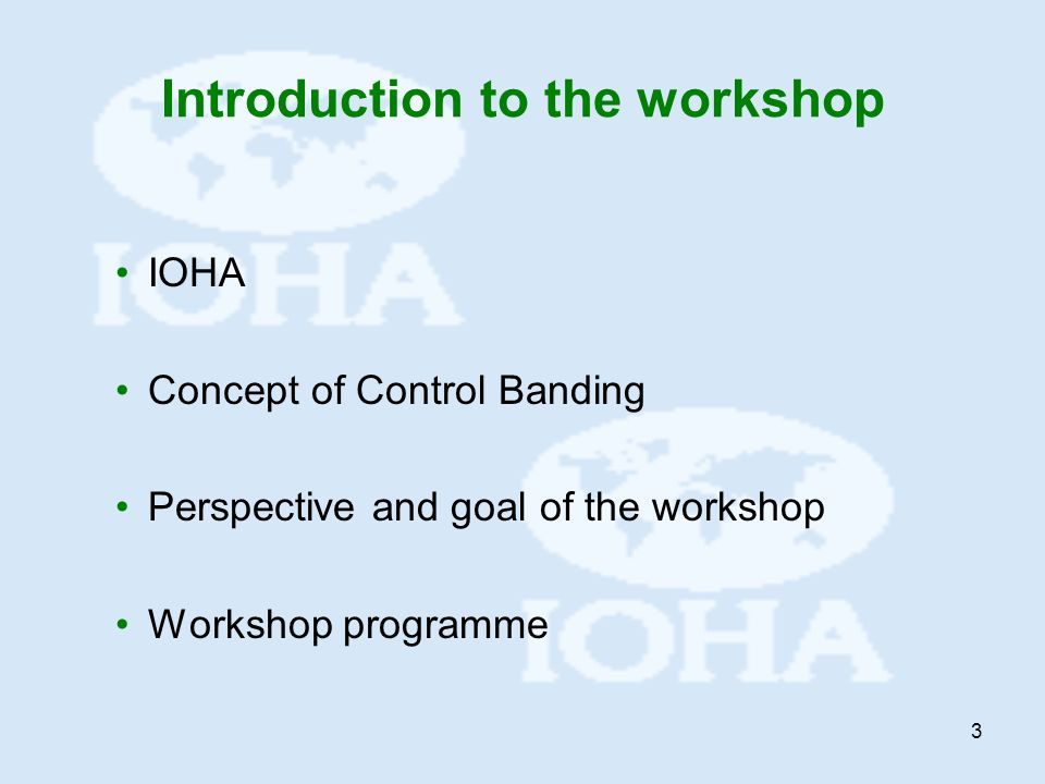 3 Introduction to the workshop IOHA Concept of Control Banding Perspective and goal of the workshop Workshop programme