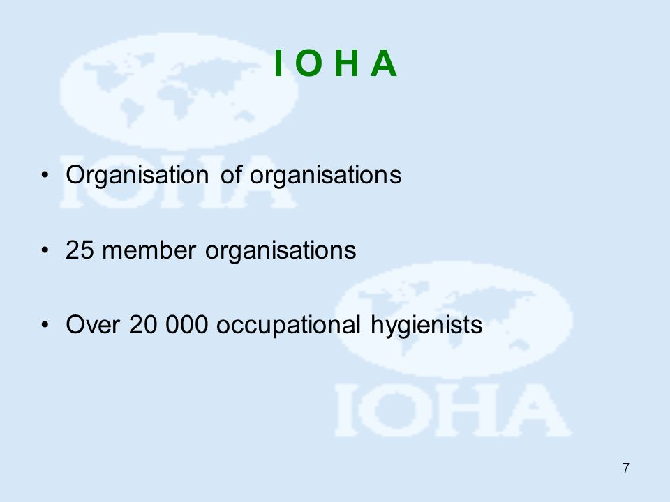 7 I O H A Organisation of organisations 25 member organisations Over 20 000 occupational hygienists