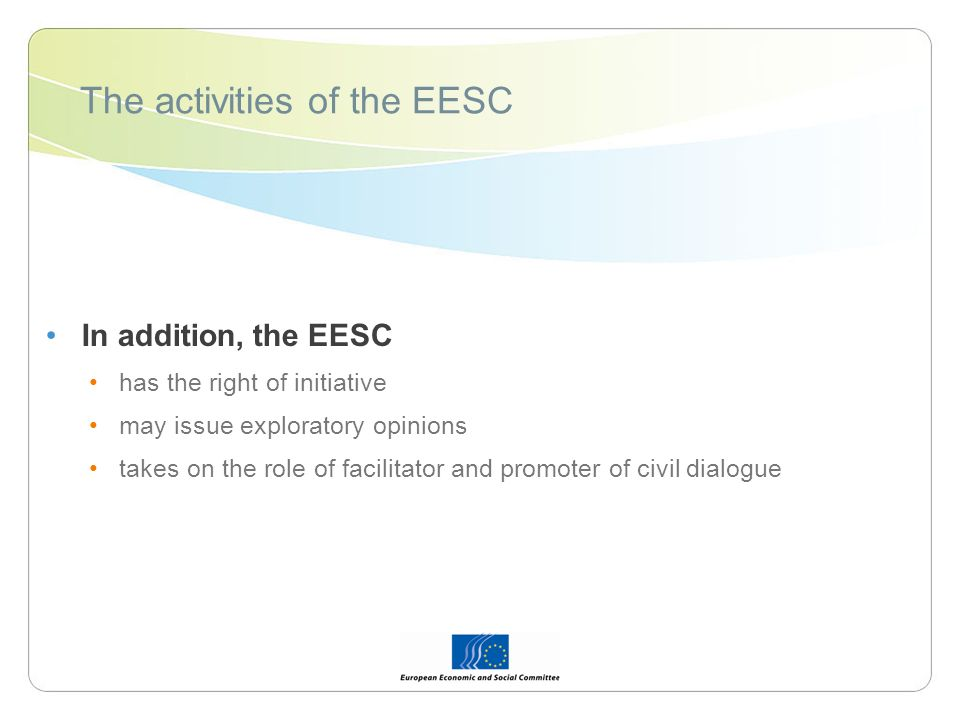 The activities of the EESC In addition, the EESC has the right of initiative may issue exploratory opinions takes on the role of facilitator and promoter of civil dialogue