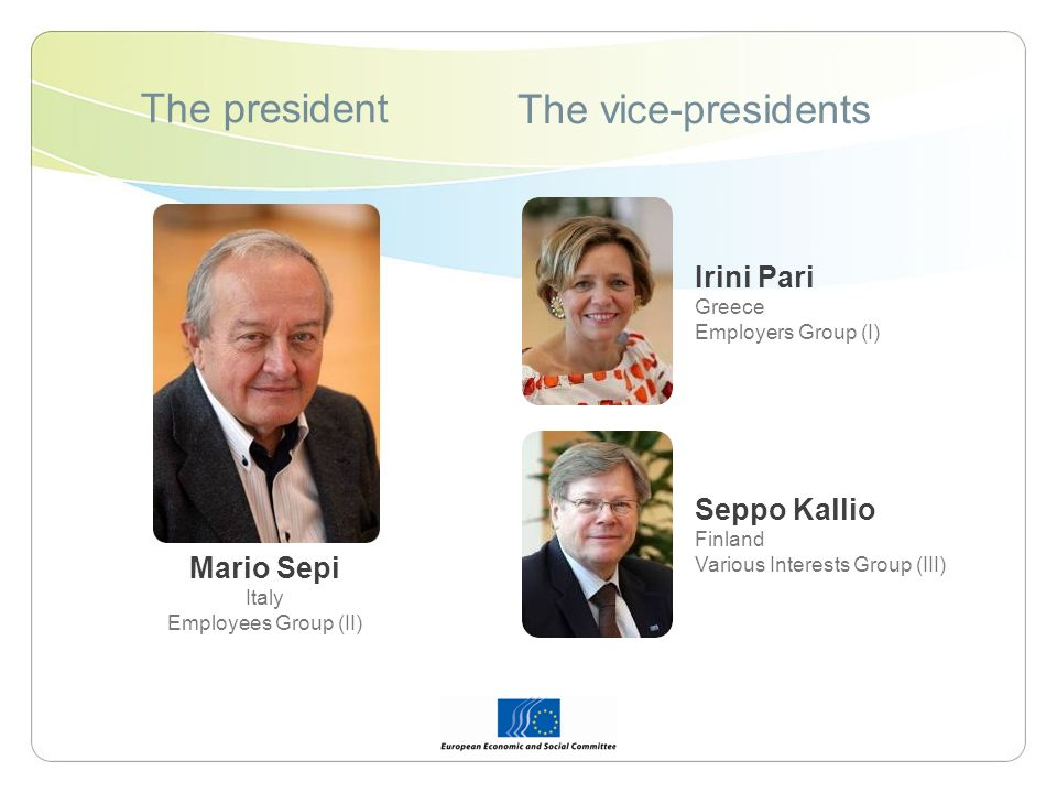 The president The vice-presidents Mario Sepi Italy Employees Group (II) Irini Pari Greece Employers Group (I) Seppo Kallio Finland Various Interests G
