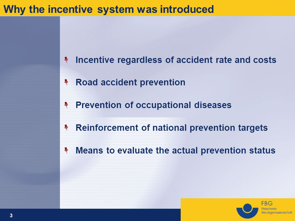3 Incentive regardless of accident rate and costs Road accident prevention Prevention of occupational diseases Reinforcement of national prevention ta