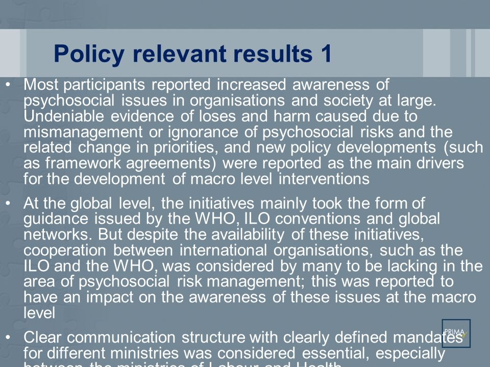 Policy relevant results 1 Most participants reported increased awareness of psychosocial issues in organisations and society at large. Undeniable evid