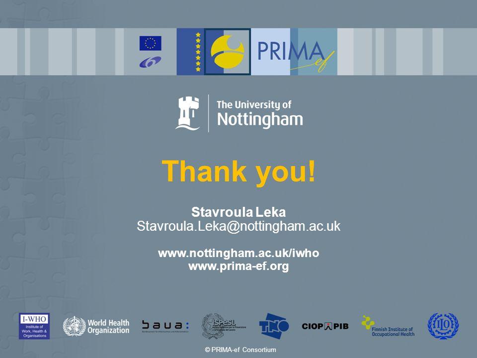 Thank you! Stavroula Leka Stavroula.Leka@nottingham.ac.uk www.nottingham.ac.uk/iwho www.prima-ef.org © PRIMA-ef Consortium