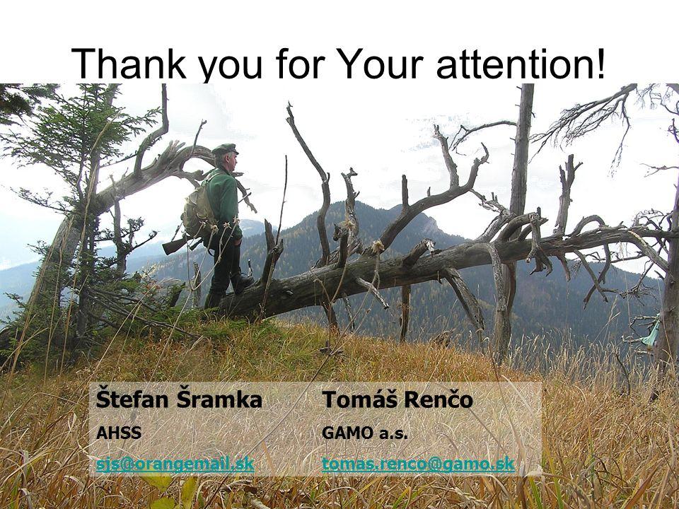 Thank you for Your attention. Štefan Šramka AHSS sjs@orangemail.sk Tomáš Renčo GAMO a.s.