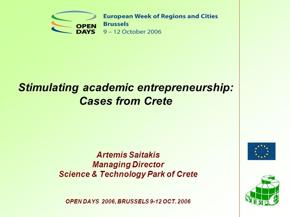 Artemis Saitakis Managing Director Science & Technology Park of Crete OPEN DAYS 2006, BRUSSELS 9-12 OCT. 2006 Stimulating academic entrepreneurship: C