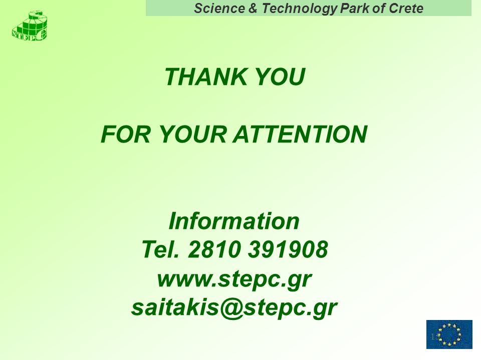 Science & Technology Park of Crete 15 THANK YOU FOR YOUR ATTENTION Information Tel. 2810 391908 www.stepc.gr saitakis@stepc.gr