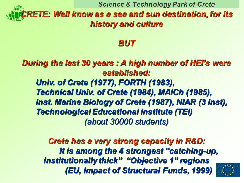 Science & Technology Park of Crete 3 CRETE: Well know as a sea and sun destination, for its history and culture BUT During the last 30 years : A high
