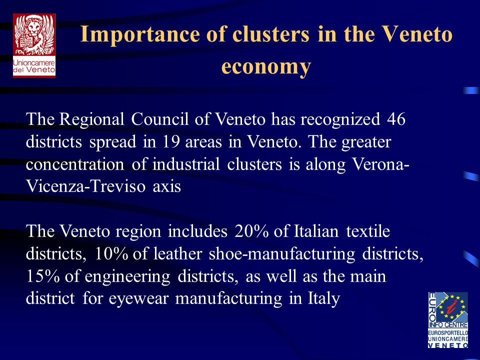 Importance of clusters in the Veneto economy The Regional Council of Veneto has recognized 46 districts spread in 19 areas in Veneto.