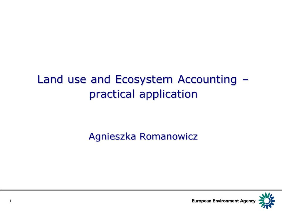 1 Land use and Ecosystem Accounting – practical application Agnieszka Romanowicz