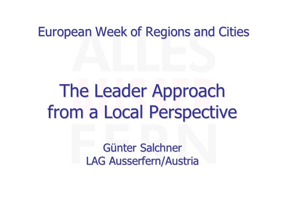 European Week of Regions and Cities The Leader Approach from a Local Perspective Günter Salchner LAG Ausserfern/Austria