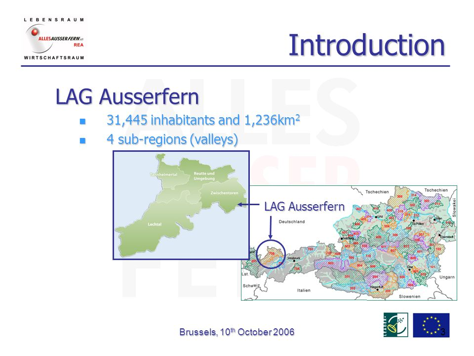 Brussels, 10 th October Introduction LAG Ausserfern 31,445 inhabitants and 1,236km 2 31,445 inhabitants and 1,236km 2 4 sub-regions (valleys) 4 sub-regions (valleys) LAG Ausserfern