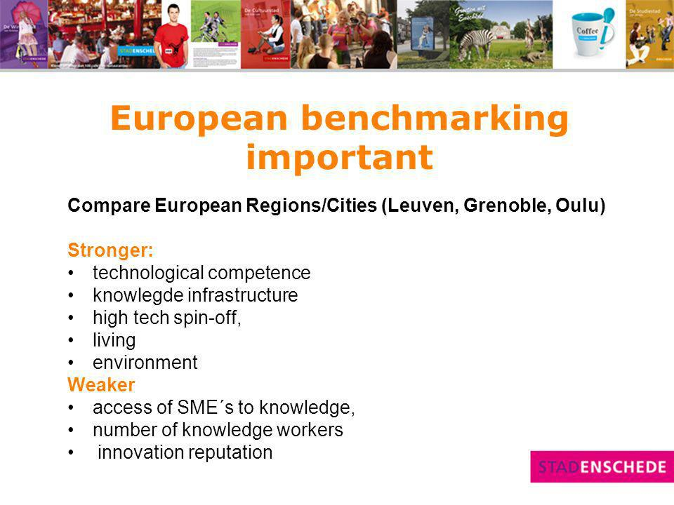 European benchmarking important Compare European Regions/Cities (Leuven, Grenoble, Oulu) Stronger: technological competence knowlegde infrastructure high tech spin-off, living environment Weaker access of SME´s to knowledge, number of knowledge workers innovation reputation