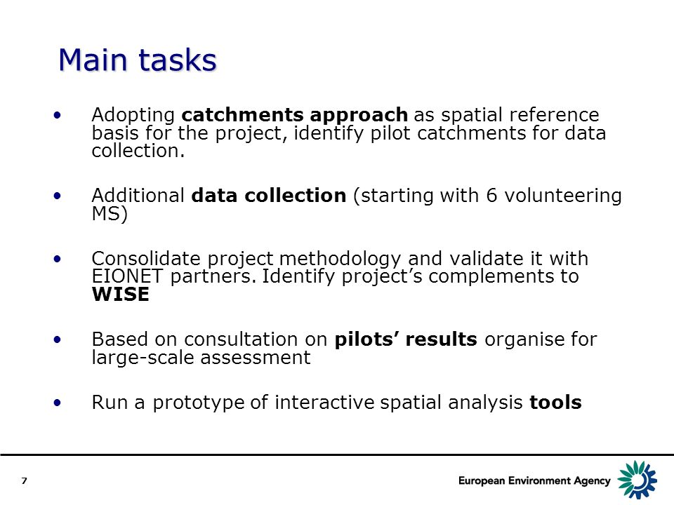 7 Main tasks Adopting catchments approach as spatial reference basis for the project, identify pilot catchments for data collection. Additional data c