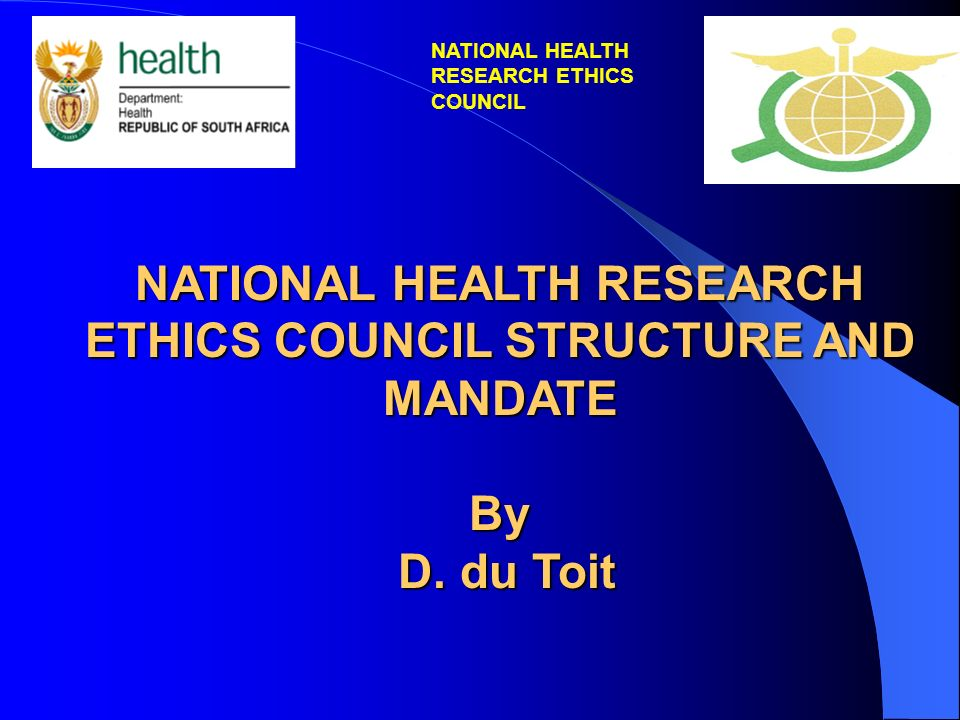 NATIONAL HEALTH RESEARCH ETHICS COUNCIL STRUCTURE AND MANDATE By D.