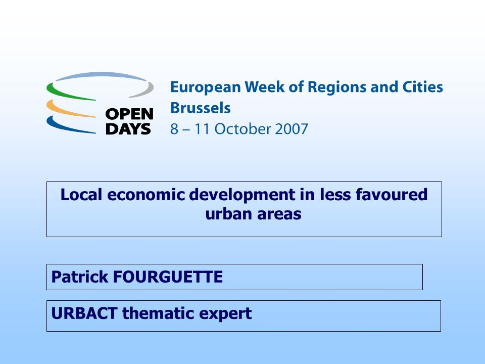 URBACT thematic expert Local economic development in less favoured urban areas Patrick FOURGUETTE