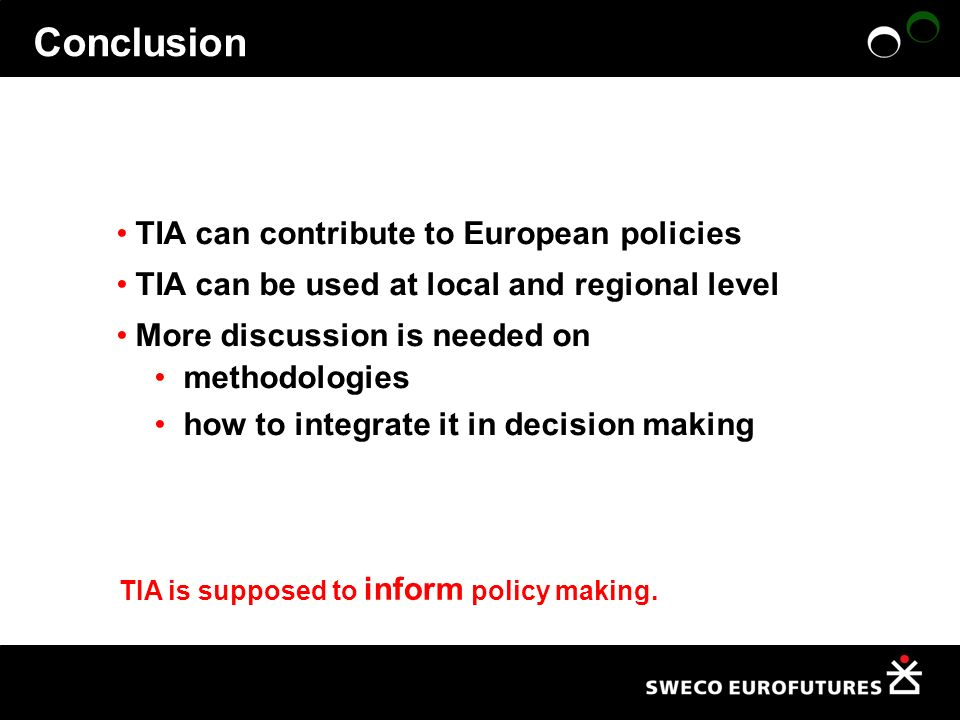 Conclusion TIA can contribute to European policies TIA can be used at local and regional level More discussion is needed on methodologies how to integ