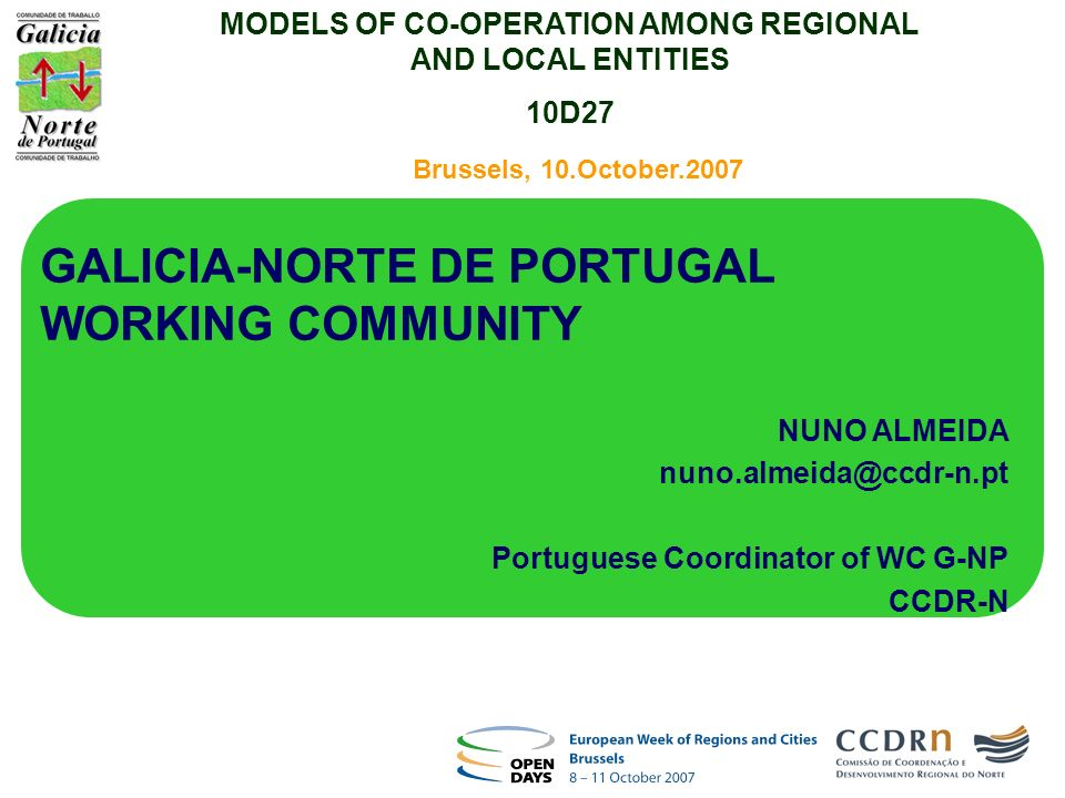 Brussels, 10.October.2007 GALICIA-NORTE DE PORTUGAL WORKING COMMUNITY NUNO ALMEIDA nuno.almeida@ccdr-n.pt Portuguese Coordinator of WC G-NP CCDR-N MOD