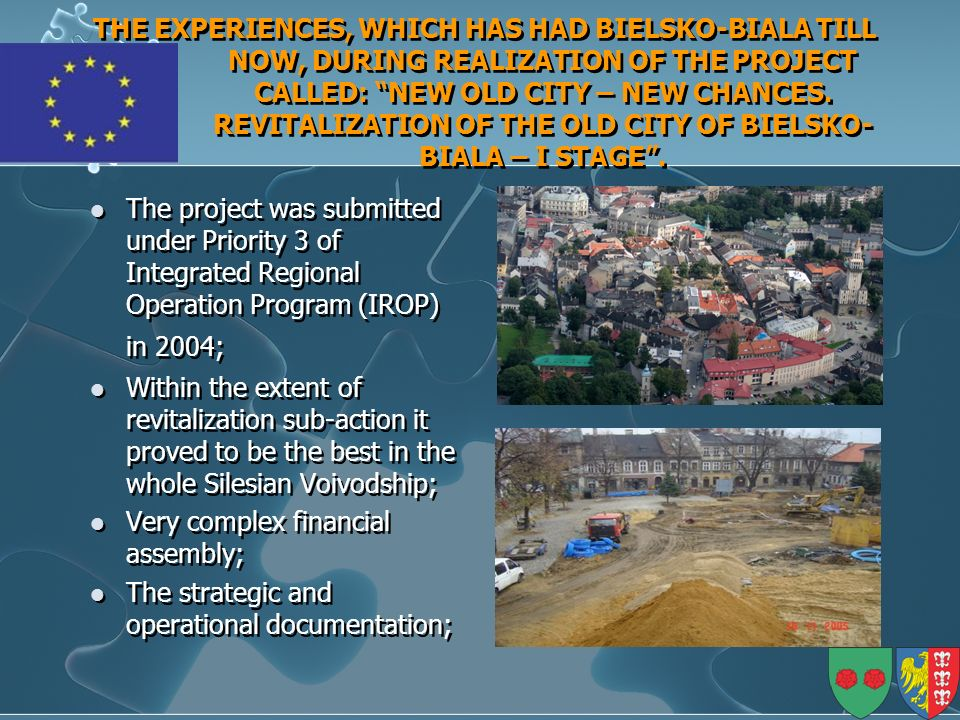 THE EXPERIENCES, WHICH HAS HAD BIELSKO-BIALA TILL NOW, DURING REALIZATION OF THE PROJECT CALLED: NEW OLD CITY – NEW CHANCES.