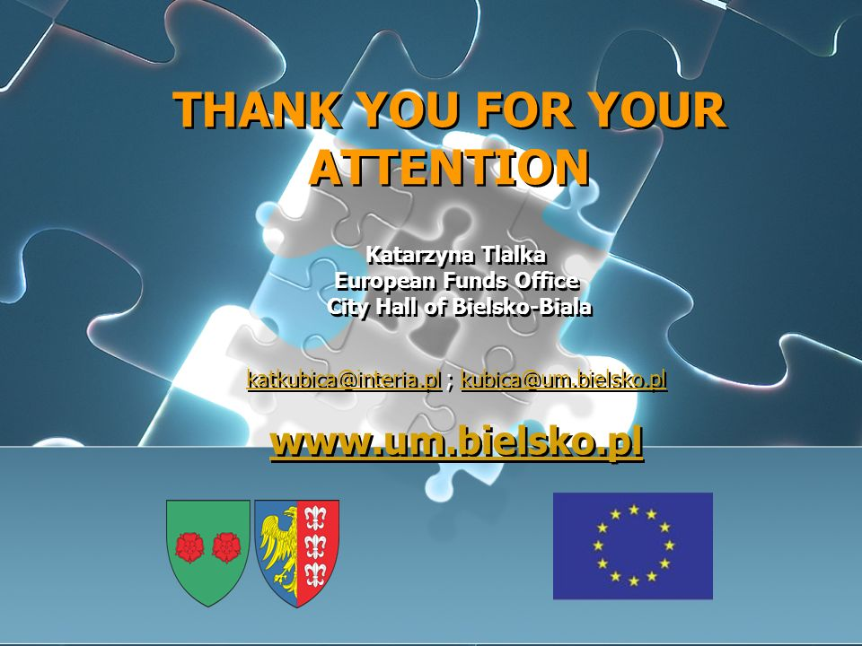 THANK YOU FOR YOUR ATTENTION Katarzyna Tlalka European Funds Office City Hall of Bielsko-Biala ;   Katarzyna Tlalka European Funds Office City Hall of Bielsko-Biala ;