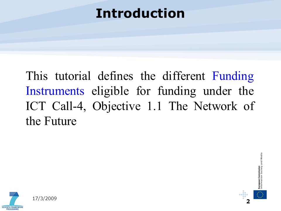 2 17/3/2009 This tutorial defines the different Funding Instruments eligible for funding under the ICT Call-4, Objective 1.1 The Network of the Future