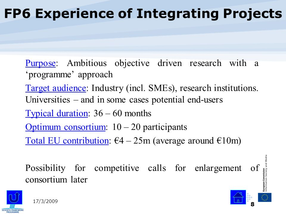 8 17/3/2009 Purpose: Ambitious objective driven research with a programme approach Target audience: Industry (incl. SMEs), research institutions. Univ