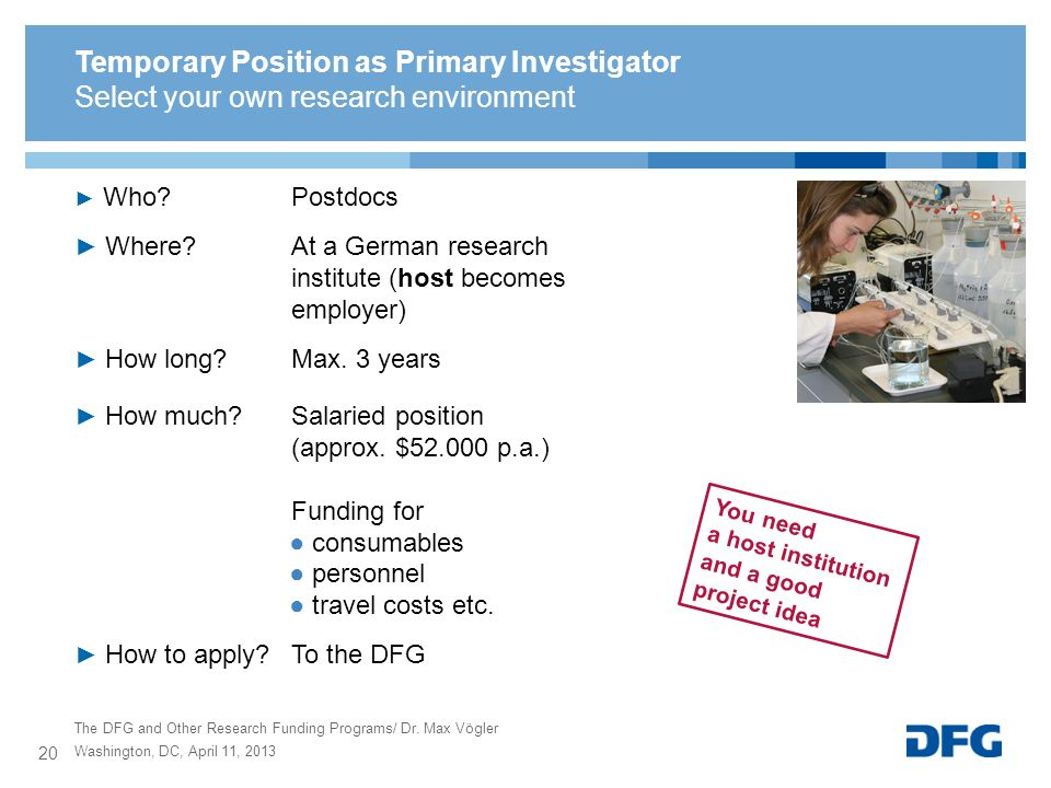 Temporary Position as Primary Investigator Select your own research environment Who?Postdocs Where? At a German research institute (host becomes emplo