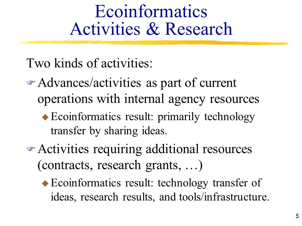 Ecoinformatics Activities & Research Two kinds of activities: F Advances/activities as part of current operations with internal agency resources u Eco