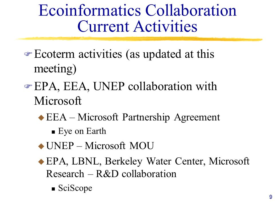 Ecoinformatics Collaboration Current Activities F Ecoterm activities (as updated at this meeting) F EPA, EEA, UNEP collaboration with Microsoft u EEA