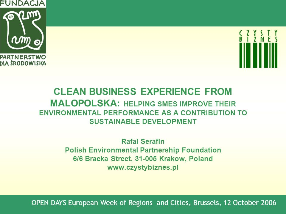 CLEAN BUSINESS EXPERIENCE FROM MALOPOLSKA: HELPING SMES IMPROVE THEIR ENVIRONMENTAL PERFORMANCE AS A CONTRIBUTION TO SUSTAINABLE DEVELOPMENT Rafal Ser