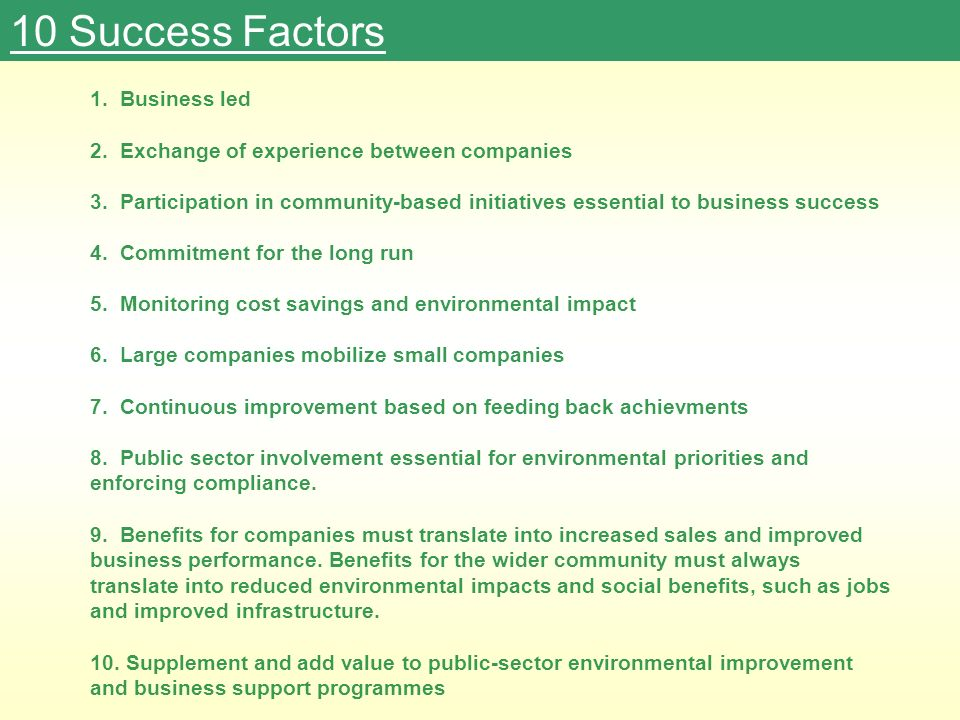 10 Success Factors 1. Business led 2. Exchange of experience between companies 3. Participation in community-based initiatives essential to business s