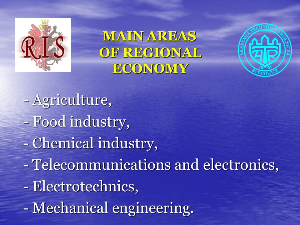 MAIN AREAS OF REGIONAL ECONOMY MAIN AREAS OF REGIONAL ECONOMY - Agriculture, - Food industry, - Chemical industry, - Telecommunications and electronics, - Electrotechnics, - Mechanical engineering.