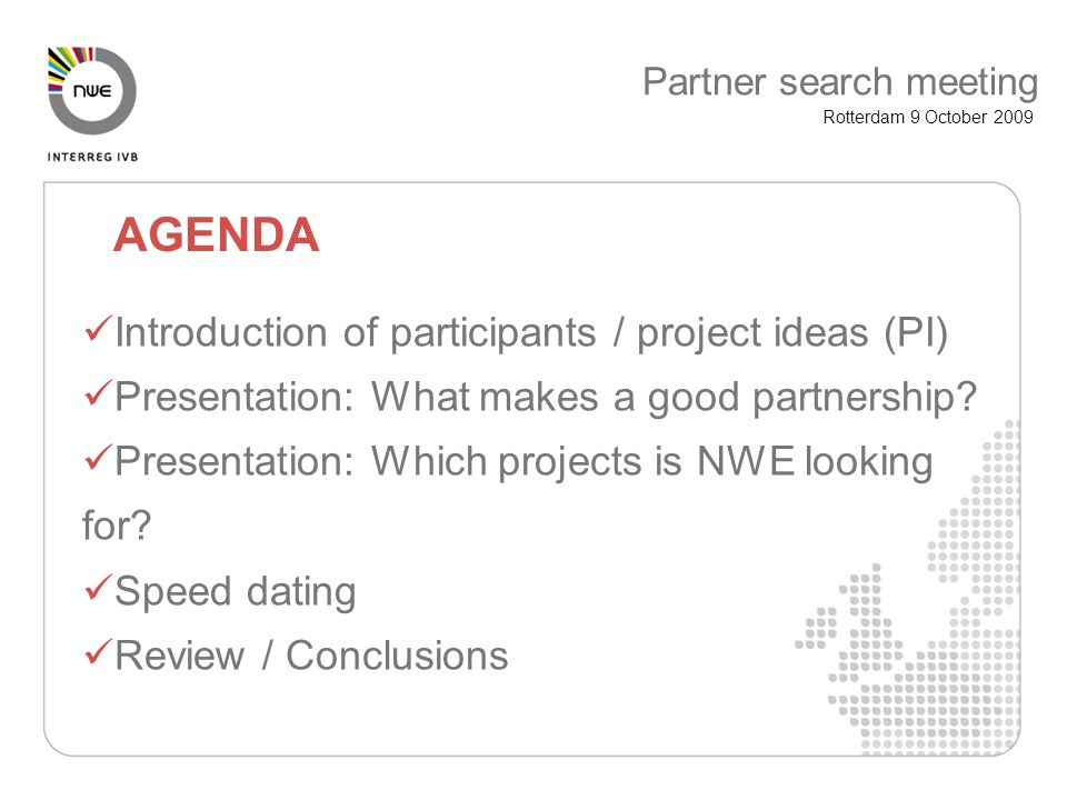 Introduction of participants / project ideas (PI) Presentation: What makes a good partnership.